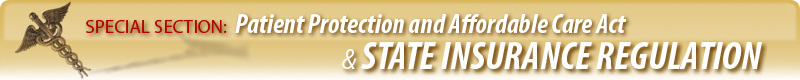 SPECIAL SECTION: Patient Protection and Affordable Care Act & State Insurance Regulation
